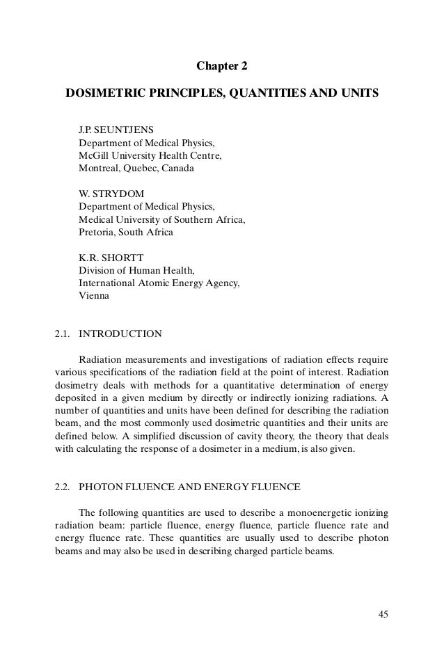 45 Chapter 2 DOSIMETRIC PRINCIPLES, QUANTITIES AND UNITS J.P. SEUNTJENS Department of Medical Physics, McGill University H...