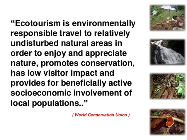 """""""Ecotourism is an enlightening nature travel experience that contributes to conservation of ecosystem, while respecting th..."""