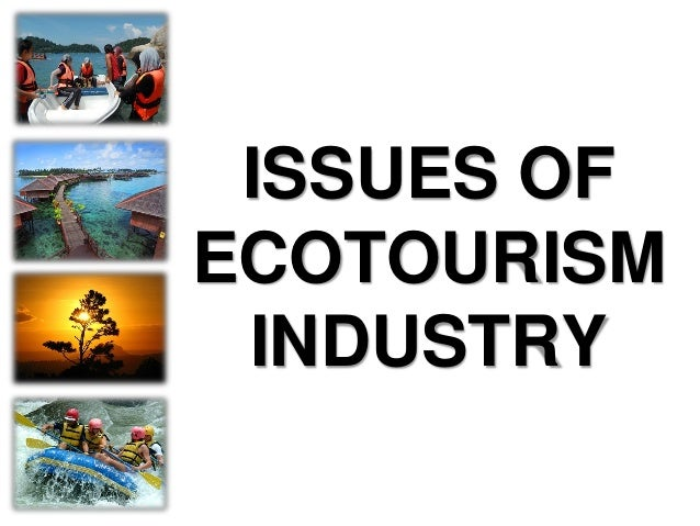 Issues of Ecotourism.... I. Due to the large movement of people and unplanned tourism development, the environment, ecolog...