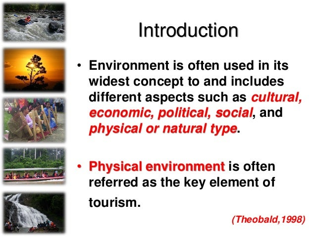 Introduction • Environment is often used in its widest concept to and includes different aspects such as cultural, economi...