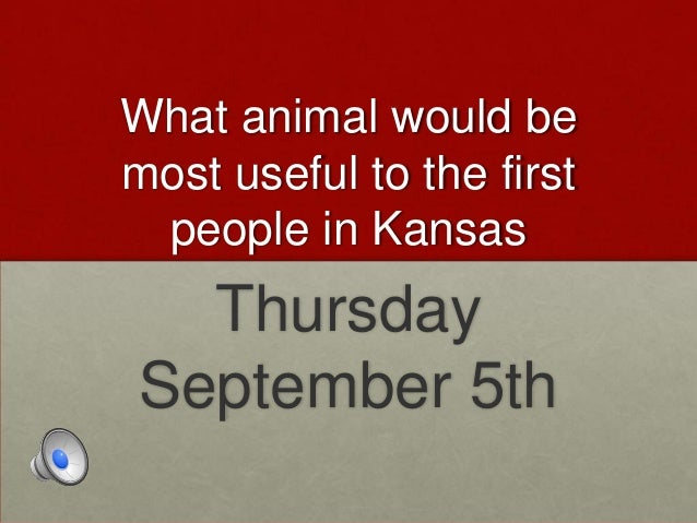 What animal would be most useful to the first people in Kansas Thursday September 5th