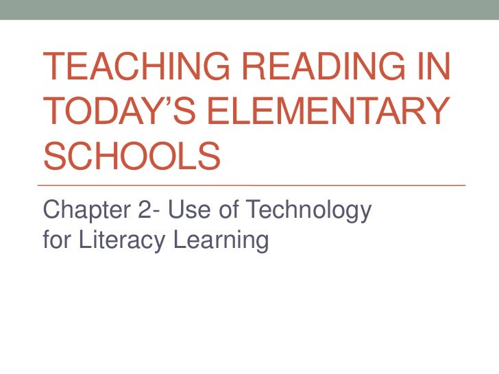 TEACHING READING INTODAY'S ELEMENTARYSCHOOLSChapter 2- Use of Technologyfor Literacy Learning