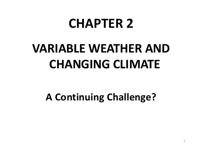 CHAPTER 2 VARIABLE WEATHER AND CHANGING CLIMATE A Continuing Challenge? 1