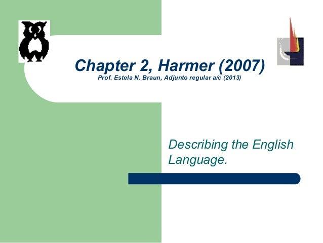 Chapter 2, Harmer (2007) Prof. Estela N. Braun, Adjunto regular a/c (2013) Describing the English Language.
