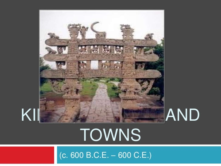 KINGS, FARMERS AND       TOWNS   (c. 600 B.C.E. – 600 C.E.)