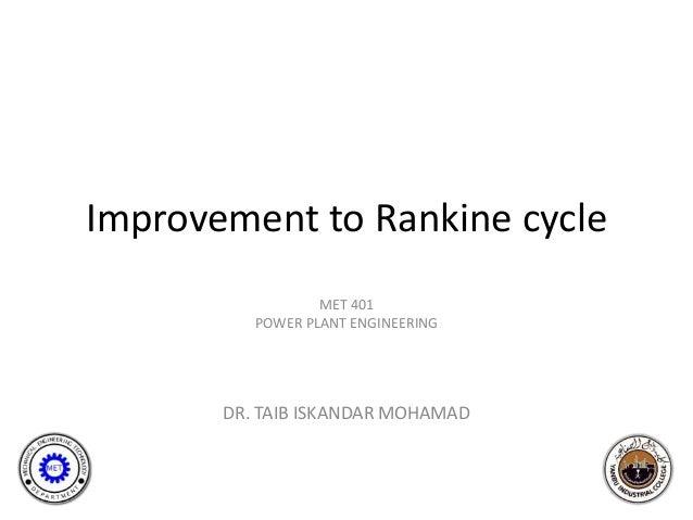 Improvement to Rankine cycle                  MET 401          POWER PLANT ENGINEERING       DR. TAIB ISKANDAR MOHAMAD