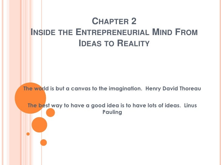 CHAPTER 2  INSIDE THE ENTREPRENEURIAL MIND FROM              IDEAS TO REALITYThe world is but a canvas to the imagination....