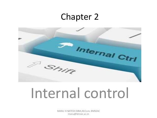 Chapter 2 Internal control MANU H NATESH MBA,M.Com. BMSEAC manu@bmsec.ac.in