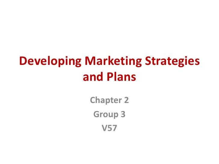 Developing Marketing Strategies          and Plans            Chapter 2             Group 3               V57