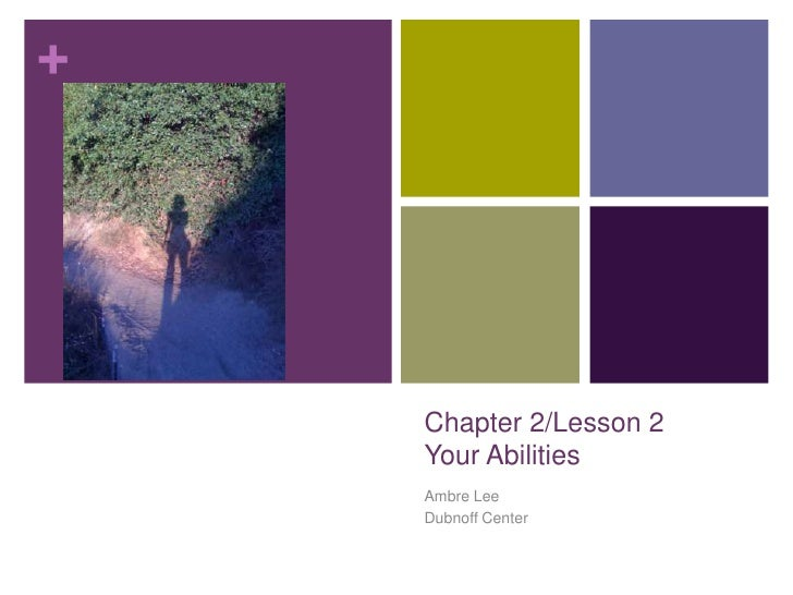 Chapter 2/Lesson 2Your Abilities<br />Ambre Lee<br />Dubnoff Center<br />