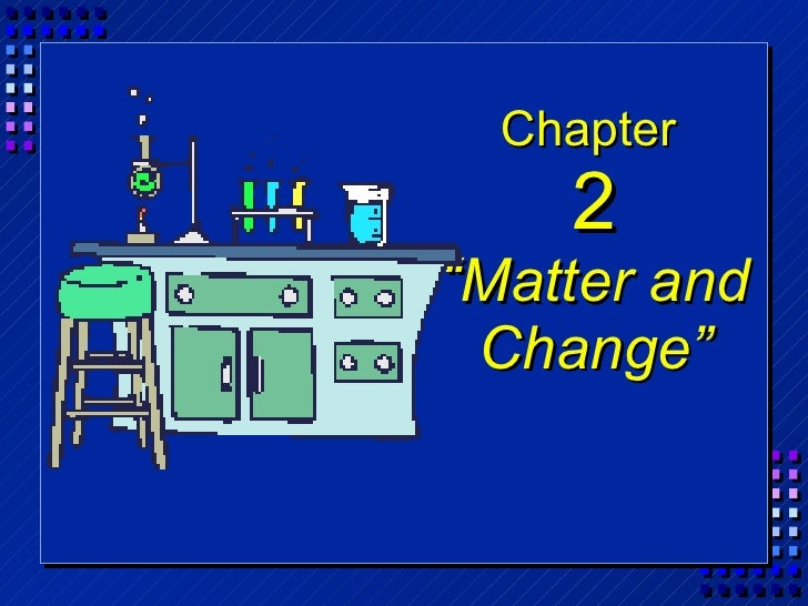 """Chapter  2 """"Matter and Change"""""""