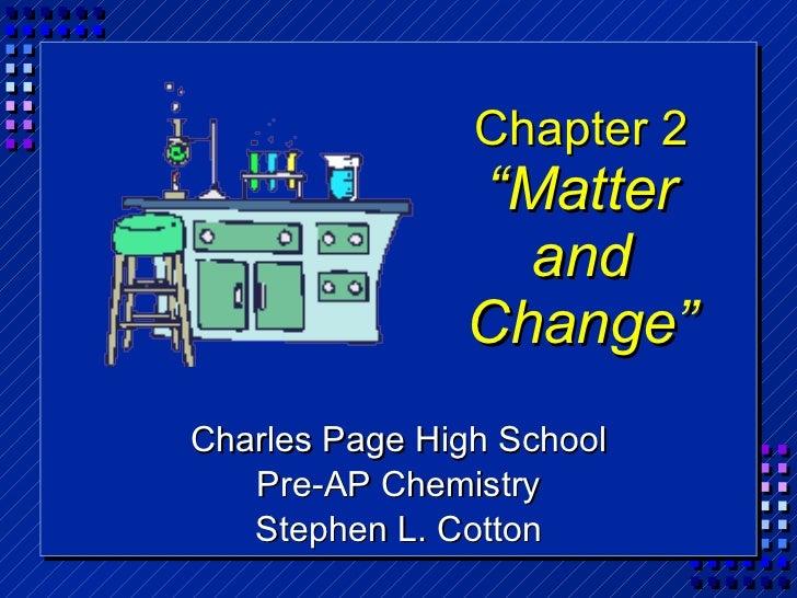 "Chapter 2 ""Matter and Change"" <ul><li>Charles Page High School </li></ul><ul><li>Pre-AP Chemistry </li></ul><ul><li>Stephe..."