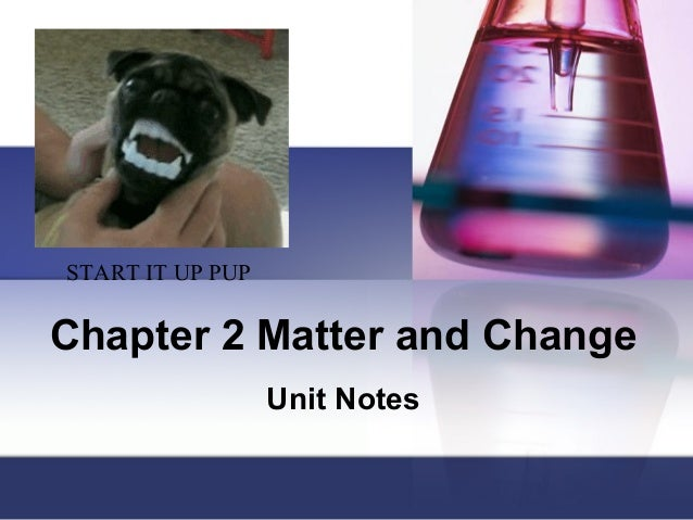START IT UP PUP  Chapter 2 Matter and Change Unit Notes