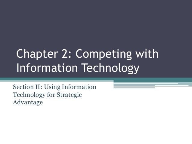 Chapter 2: Competing with Information Technology Section II: Using Information Technology for Strategic Advantage