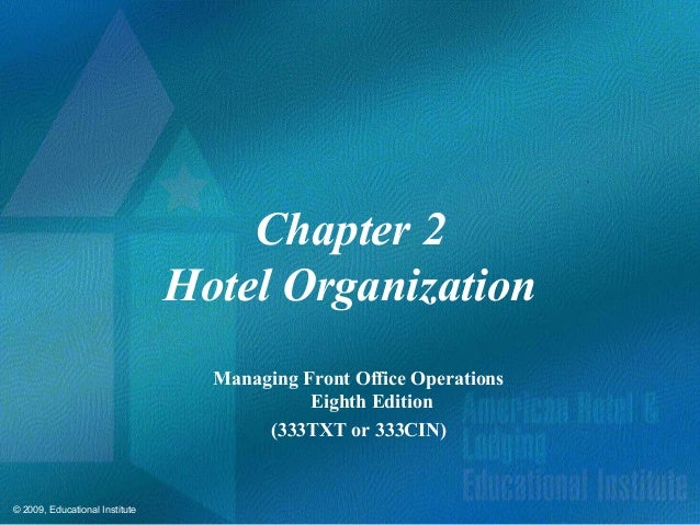 © 2009, Educational Institute Chapter 2 Hotel Organization Managing Front Office Operations Eighth Edition (333TXT or 333C...