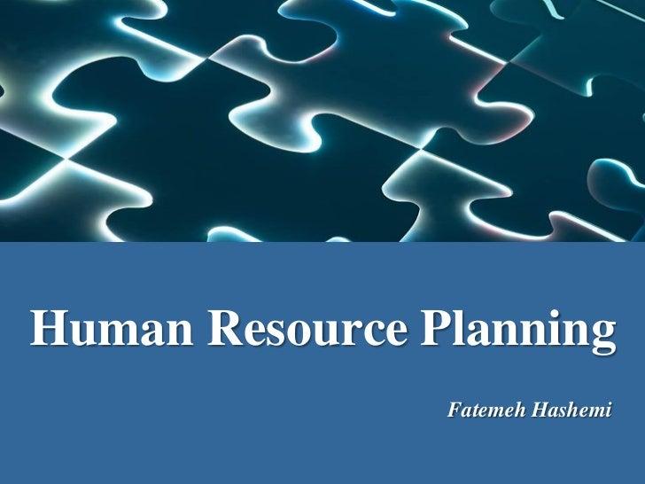 Human Resource Planning                Fatemeh Hashemi