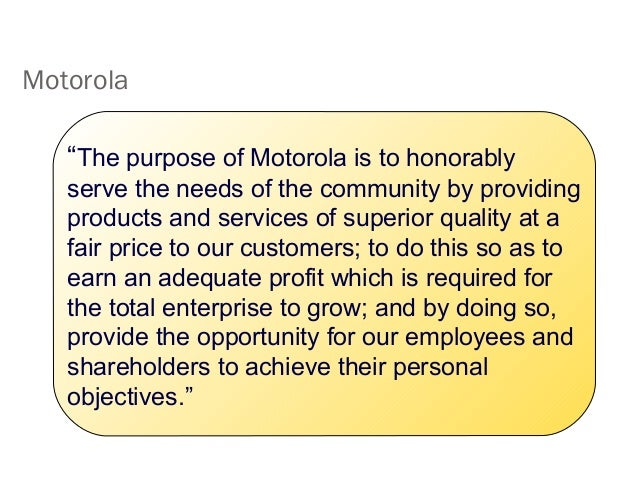 """Motorola """"The purpose of Motorola is to honorably serve the needs of the community by providing products and services of s..."""