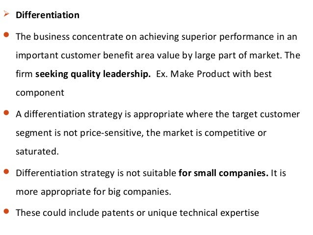  Differentiation  The business concentrate on achieving superior performance in an important customer benefit area value...