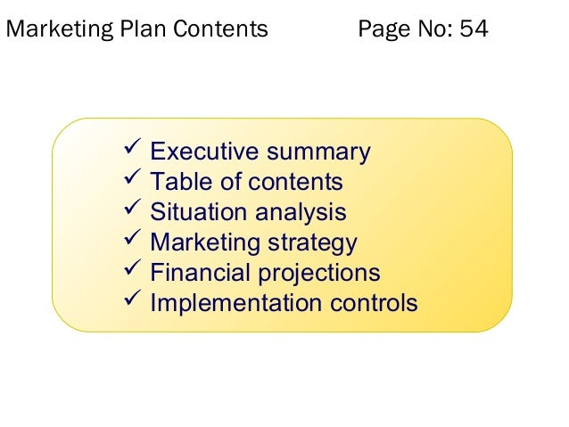 Marketing Plan Contents Page No: 54  Executive summary  Table of contents  Situation analysis  Marketing strategy  Fi...