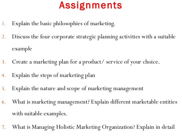 Assignments 1. Explain the basic philosophies of marketing. 2. Discuss the four corporate strategic planning activities wi...