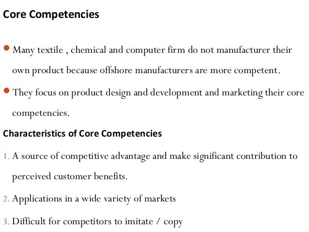 Core Competencies Many textile , chemical and computer firm do not manufacturer their own product because offshore manufa...