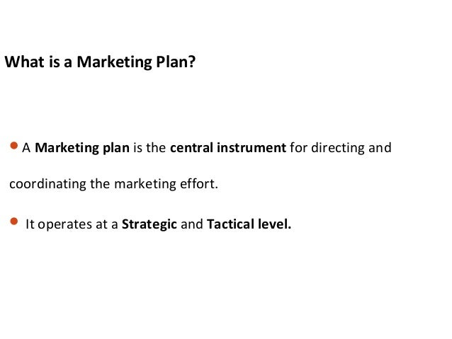 What is a Marketing Plan? A Marketing plan is the central instrument for directing and coordinating the marketing effort....