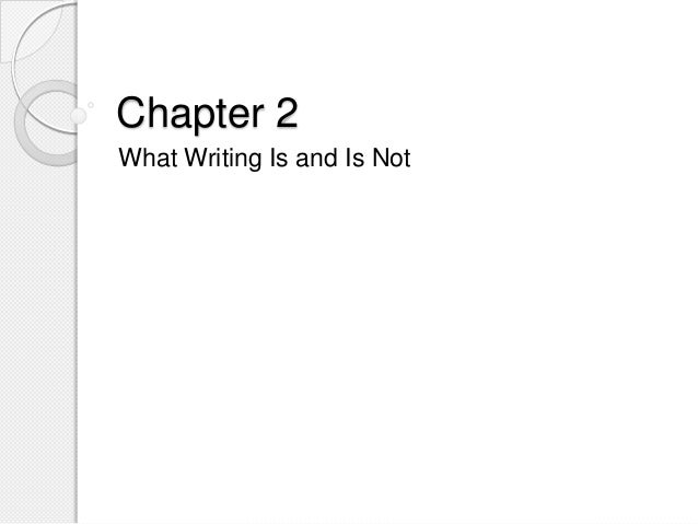Chapter 2What Writing Is and Is Not