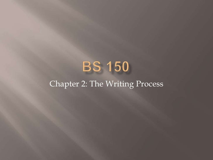 BS 150<br />Chapter 2: The Writing Process<br />