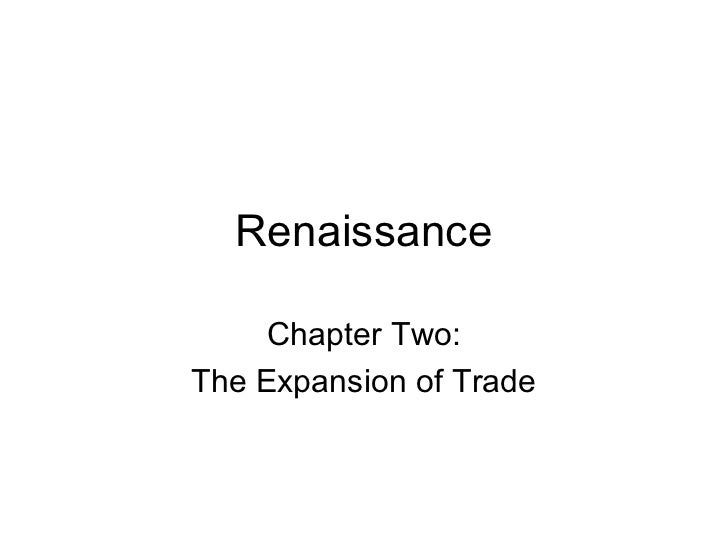 Renaissance     Chapter Two:The Expansion of Trade