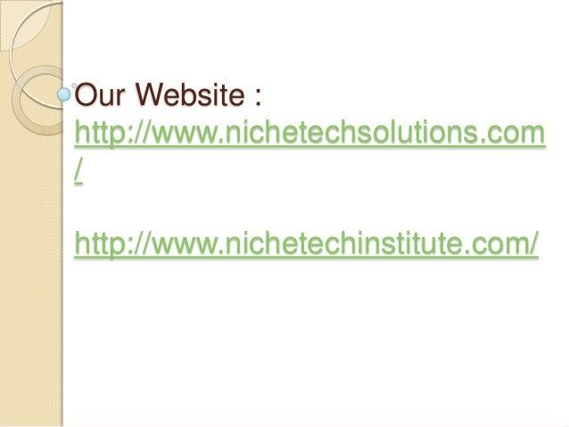 Our Website : http://www.nichetechsolutions.com / http://www.nichetechinstitute.com/