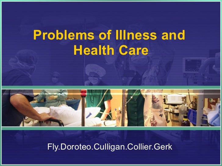 Problems of Illness and  Health Care Fly.Doroteo.Culligan.Collier.Gerk