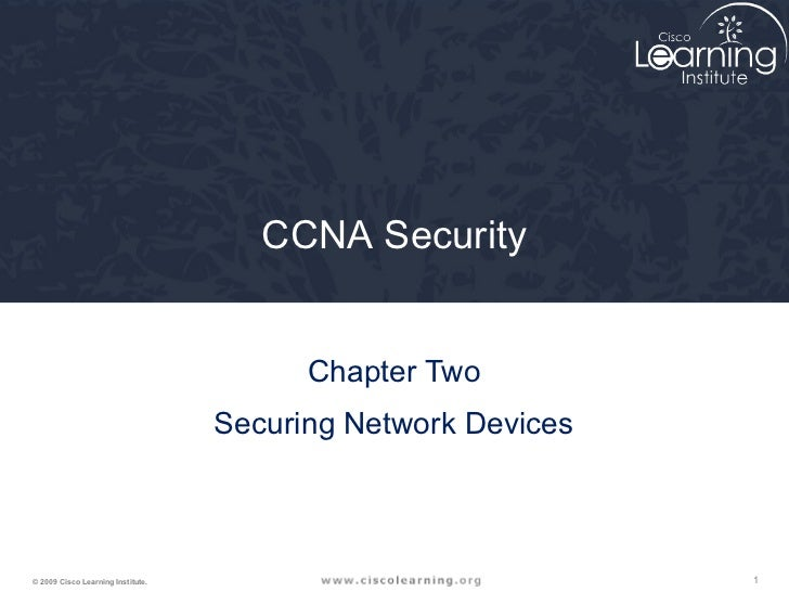 CCNA Security                                         Chapter Two                                   Securing Network Devic...