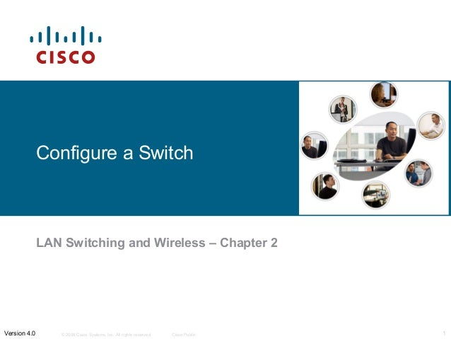 Configure a Switch  LAN Switching and Wireless – Chapter 2  Version 4.0  © 2006 Cisco Systems, Inc. All rights reserved.  ...