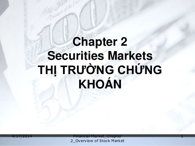 Chapter 2 Securities Markets THỊ TRƯỜNG CHỨNG KHOÁN 4/17/2014 Financial Market_Chapter 2_Overview of Stock Market 1