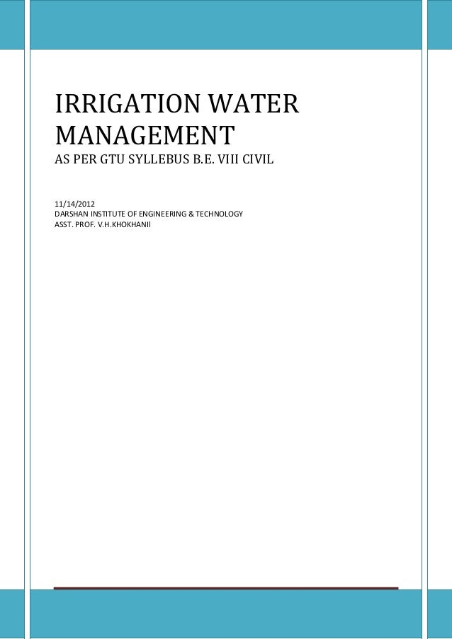 IRRIGATION WATER MANAGEMENT Page 1 IRRIGATION WATER MANAGEMENT AS PER GTU SYLLEBUS B.E. VIII CIVIL 11/14/2012 DARSHAN INST...
