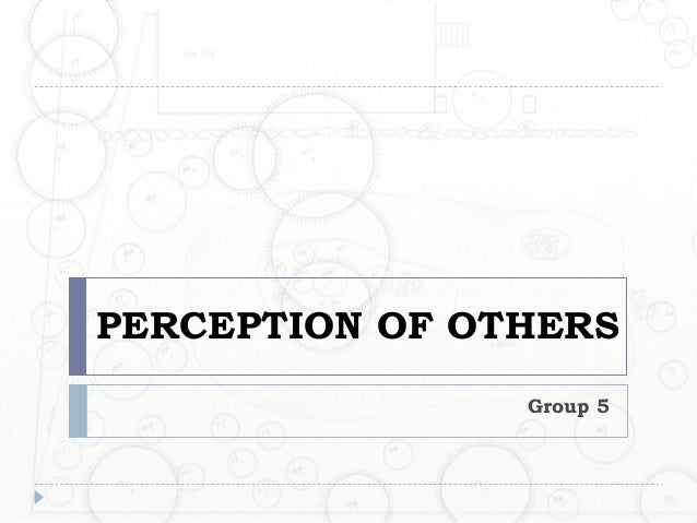 PERCEPTION OF OTHERS                Group 5