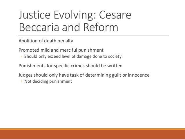 """cessare beccaria s effect on today s justice Mark kleiman and angekla hawkins, the authors of the ucla publication on hawaii's """"hope"""" program, appropriately pay homage to the work of cesare beccaria, writing """"that swiftness and certainty outperform severity in the management of offending is a concept that dates back to beccaria (1764)""""."""