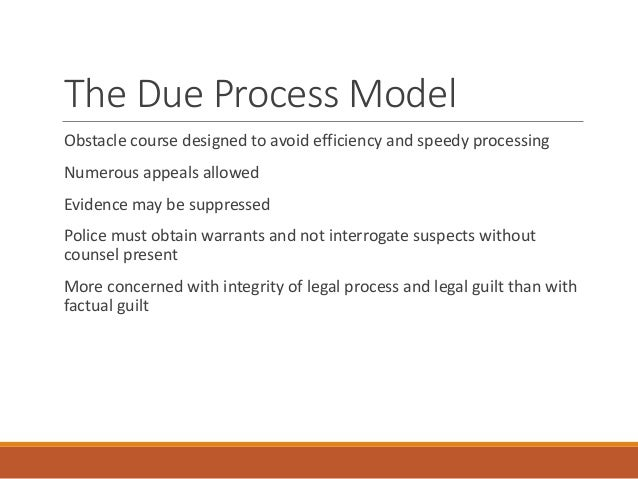 crime control v due process Crime control and due process models the crime control and due process models represent opposing views of the purpose of the criminal justice system the tenets of.