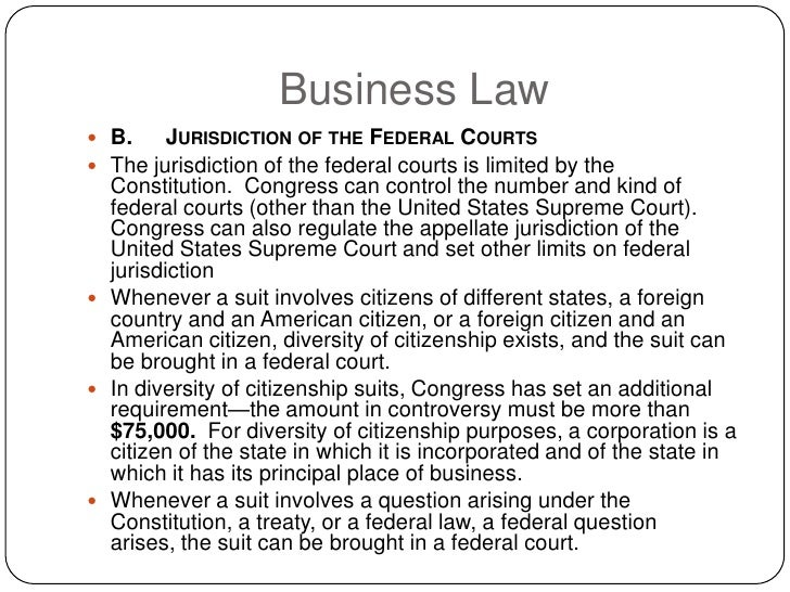 Business Law  B.    JURISDICTION OF THE FEDERAL COURTS  The jurisdiction of the federal courts is limited by the   Const...