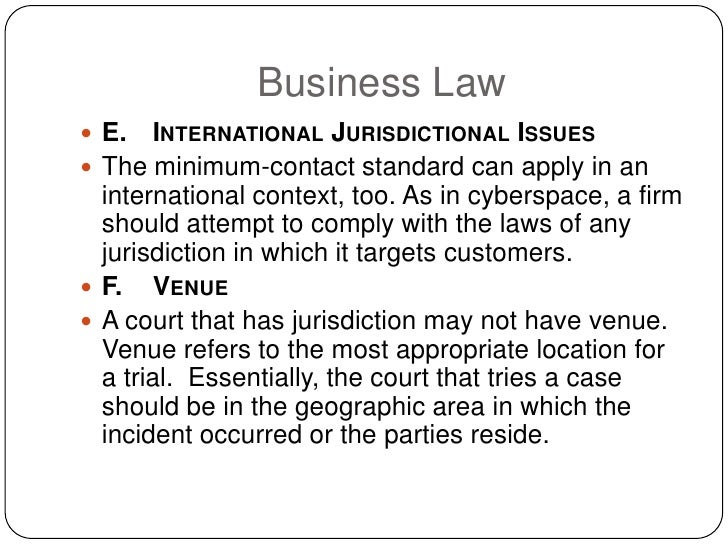 Business Law  E.   INTERNATIONAL JURISDICTIONAL ISSUES  The minimum-contact standard can apply in an   international con...
