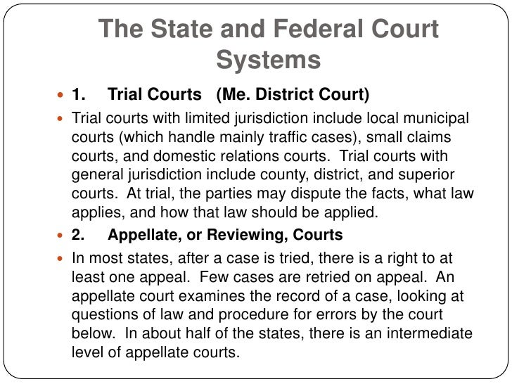 The State and Federal Court                 Systems  1.   Trial Courts (Me. District Court)  Trial courts with limited j...