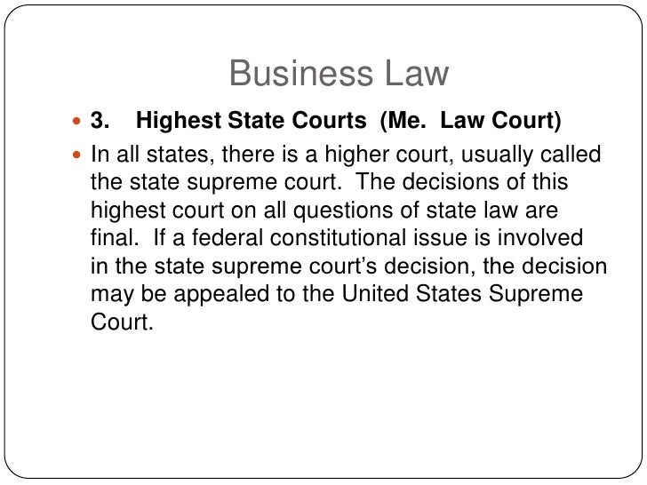 Business Law  3.   Highest State Courts (Me. Law Court)  In all states, there is a higher court, usually called   the st...