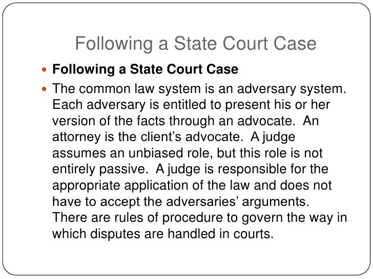 Following a State Court Case  Following a State Court Case  The common law system is an adversary system.  Each adversar...
