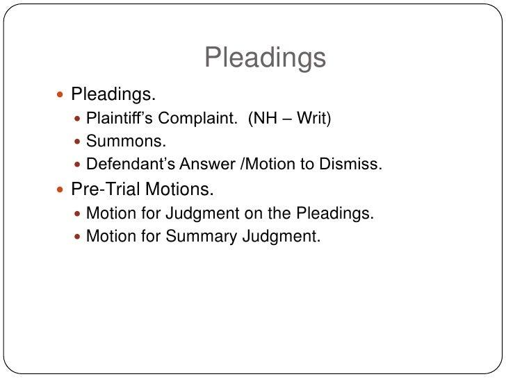 Pleadings  Pleadings.    Plaintiff's Complaint. (NH – Writ)    Summons.    Defendant's Answer /Motion to Dismiss.  Pr...