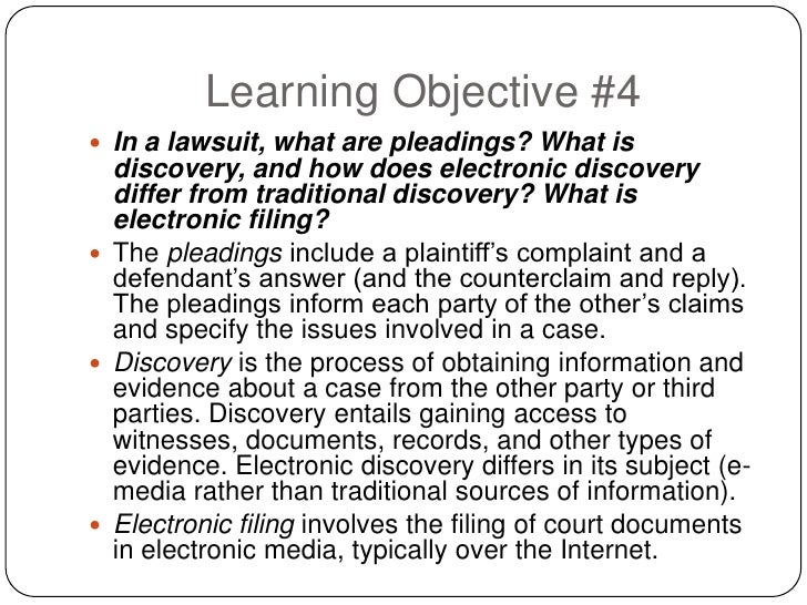 Learning Objective #4  In a lawsuit, what are pleadings? What is   discovery, and how does electronic discovery   differ ...