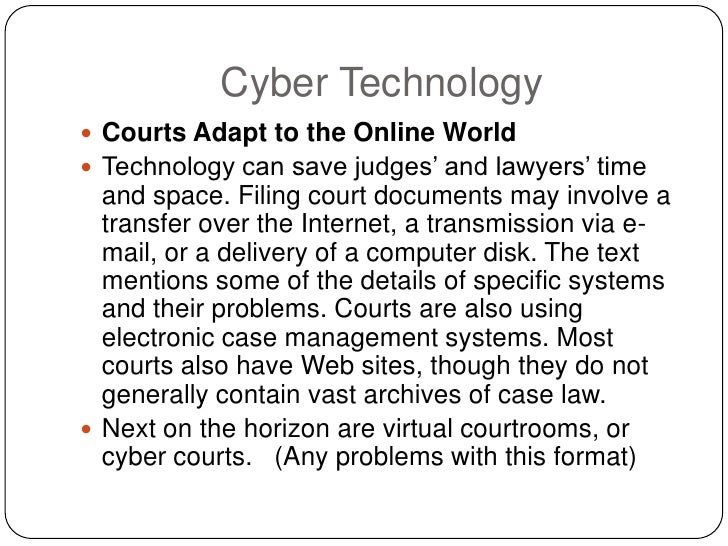 Cyber Technology  Courts Adapt to the Online World  Technology can save judges' and lawyers' time   and space. Filing co...