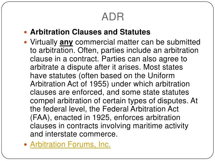 ADR  Arbitration Clauses and Statutes  Virtually any commercial matter can be submitted   to arbitration. Often, parties...