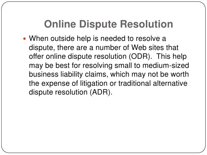 Online Dispute Resolution  When outside help is needed to resolve a  dispute, there are a number of Web sites that  offer...
