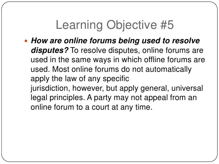 Learning Objective #5  How are online forums being used to resolve  disputes? To resolve disputes, online forums are  use...