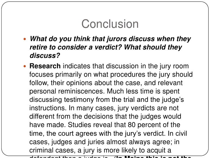 Conclusion  What do you think that jurors discuss when they   retire to consider a verdict? What should they   discuss? ...